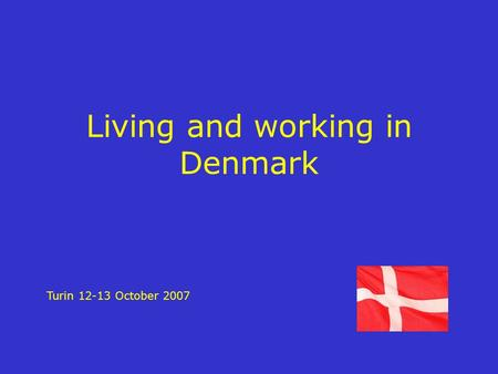 Living and working in Denmark Turin 12-13 October 2007.