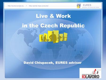 Live & Work in the Czech Republic David Chlupacek, EURES adviser.
