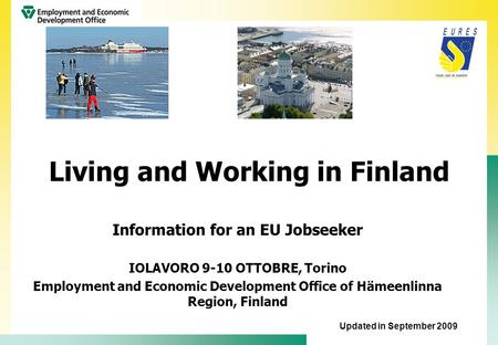 Living and Working in Finland Information for an EU Jobseeker IOLAVORO 9-10 OTTOBRE, Torino Employment and Economic Development Office of Hämeenlinna Region,