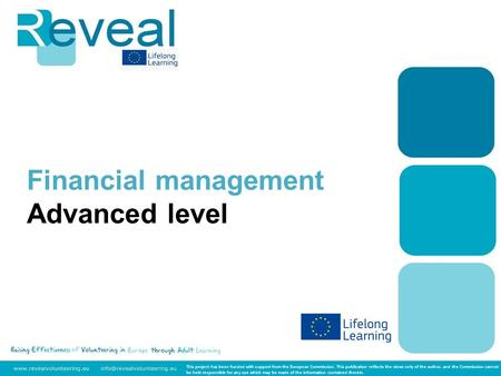 Financial management Advanced level This project has been funded with support from the European Commission. This publication reflects the views only of.