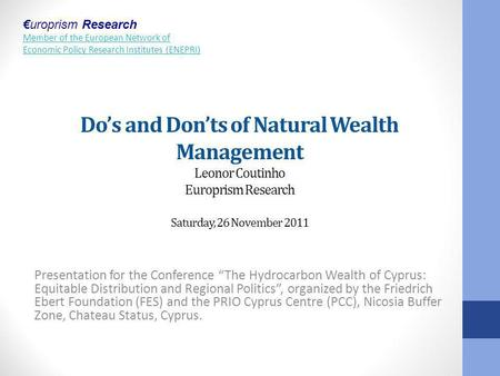 Uroprism Research Member of the European Network of Economic Policy Research Institutes (ENEPRI) Dos and Donts of Natural Wealth Management Leonor Coutinho.