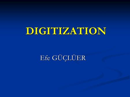DIGITIZATION Efe GÜÇLÜER. DIGITIZATION The expression of an image, voice or scripture by using numbers is called digitization. The expression of an image,