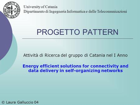 PROGETTO PATTERN Attività di Ricerca del gruppo di Catania nel I Anno Energy efficient solutions for connectivity and data delivery in self-organizing.