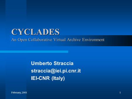 February, 20011 CYCLADES An Open Collaborative Virtual Archive Environment Umberto Straccia IEI-CNR (Italy)