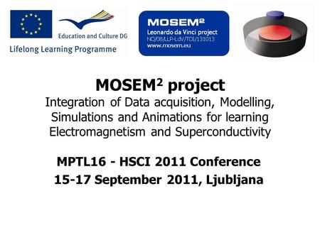 Page 1 MOSEM 2 project Integration of Data acquisition, Modelling, Simulations and Animations for learning Electromagnetism and Superconductivity MPTL16.