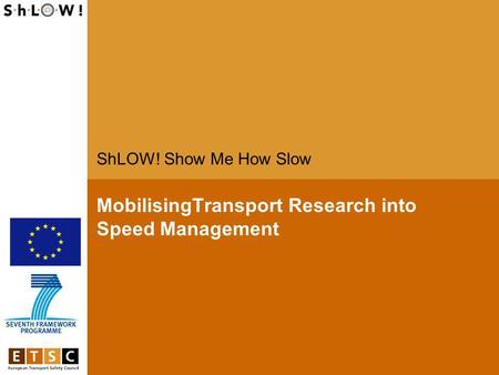 MobilisingTransport Research into Speed Management ShLOW! Show Me How Slow.