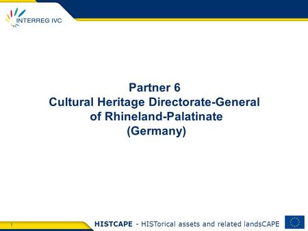 1 HISTCAPE - HISTorical assets and related landsCAPE Partner 6 Cultural Heritage Directorate-General of Rhineland-Palatinate (Germany)