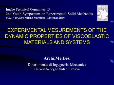 EXPERIMENTAL MESUREMENTS OF THE DYNAMIC PROPERTIES OF VISCOELASTIC MATERIALS AND SYSTEMS Imeko Technical Committee 15 2nd Youth Symposium on Experimental.