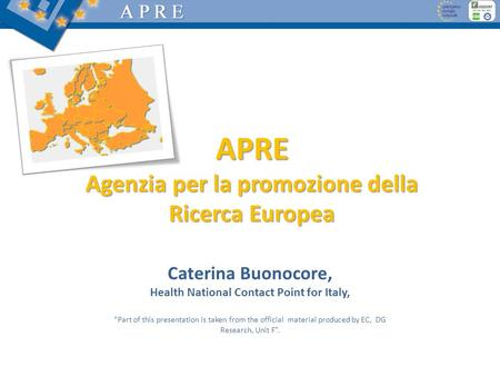 APRE Agenzia per la promozione della Ricerca Europea Caterina Buonocore, Health National Contact Point for Italy, Part of this presentation is taken from.