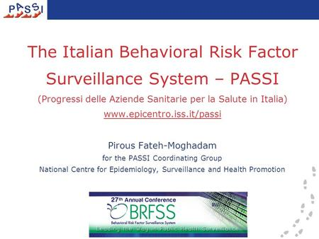 The Italian Behavioral Risk Factor Surveillance System – PASSI (Progressi delle Aziende Sanitarie per la Salute in Italia) www.epicentro.iss.it/passi Pirous.