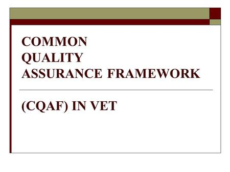 COMMON QUALITY ASSURANCE FRAMEWORK (CQAF) IN VET.
