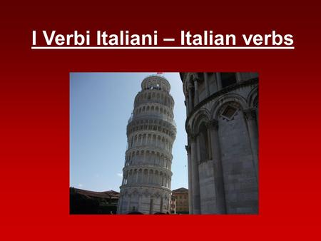 I Verbi Italiani – Italian verbs. lavorano Remember words from the song Tranne te??? How did these words appear in the dictionary?? ballano In their original.