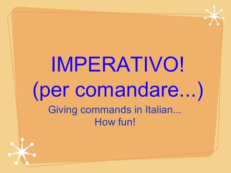 IMPERATIVO! (per comandare...) Giving commands in Italian... How fun!