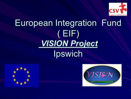 European Integration Fund ( EIF) VISION Project Ipswich