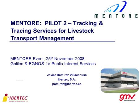 MENTORE: PILOT 2 – Tracking & Tracing Services for Livestock Transport Management MENTORE Event, 25 th November 2008 Galileo & EGNOS for Public Interest.