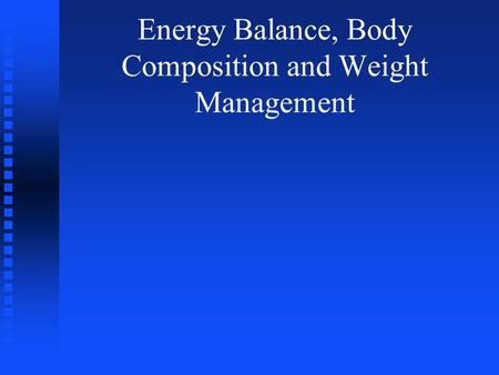 Energy Balance, Body Composition and Weight Management.