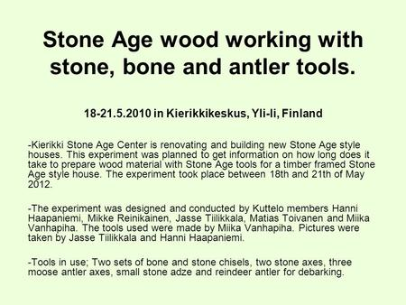 <strong>Stone</strong> <strong>Age</strong> wood working with <strong>stone</strong>, bone and antler tools