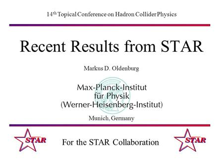 Recent Results from STAR Markus D. Oldenburg 14 th Topical Conference on Hadron Collider Physics Munich, Germany For the STAR Collaboration.