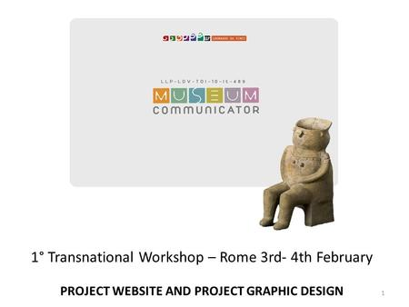 1° Transnational Workshop – Rome 3rd- 4th February PROJECT WEBSITE AND PROJECT GRAPHIC DESIGN 1.