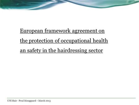 European framework agreement on the protection of occupational health an safety in the hairdressing sector Hvad drejer projektet sig om? Definer målet.