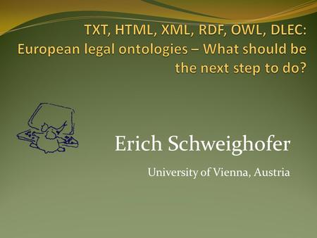 Erich Schweighofer University of Vienna, Austria.