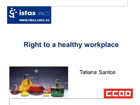Www.istas.ccoo.es Right to a healthy workplace 03/11/2013 Tatiana Santos.