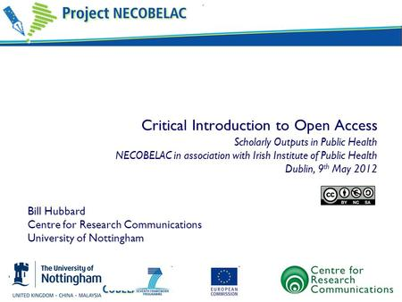 Critical Introduction to Open Access Scholarly Outputs in Public Health NECOBELAC in association with Irish Institute of Public Health Dublin, 9th May.