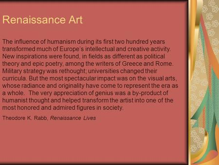 Renaissance Art The influence of humanism during its first two hundred years transformed much of Europes intellectual and creative activity. New inspirations.
