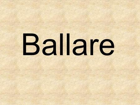 Ballare. To dance Coltivare To grow Passare To spend time.