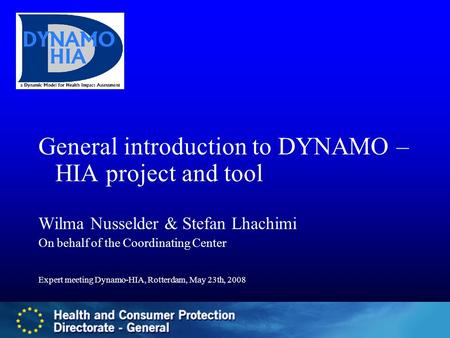 General introduction to DYNAMO – HIA project and tool Wilma Nusselder & Stefan Lhachimi On behalf of the Coordinating Center Expert meeting Dynamo-HIA,