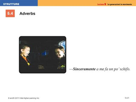 5.4 © and ® 2011 Vista Higher Learning, Inc. 5.4-1 Sinceramente a me fa un po schifo. Adverbs.
