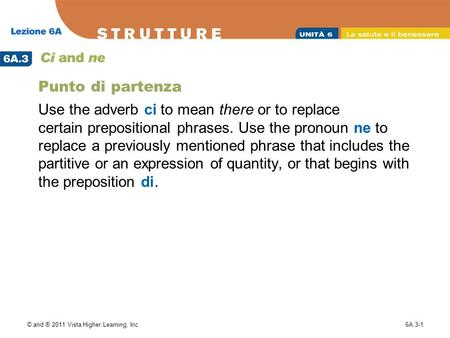 © and ® 2011 Vista Higher Learning, Inc.6A.3-1 Punto di partenza Use the adverb ci to mean there or to replace certain prepositional phrases. Use the pronoun.