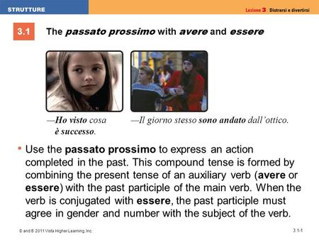3.1 © and ® 2011 Vista Higher Learning, Inc. 3.1-1 The passato prossimo with avere and essere Use the passato prossimo to express an action completed in.