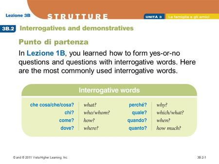 © and ® 2011 Vista Higher Learning, Inc.3B.2-1 Punto di partenza In Lezione 1B, you learned how to form yes-or-no questions and questions with interrogative.