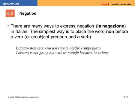 6.2 © and ® 2011 Vista Higher Learning, Inc. 6.2-1 There are many ways to express negation (la negazione) in Italian. The simplest way is to place the.