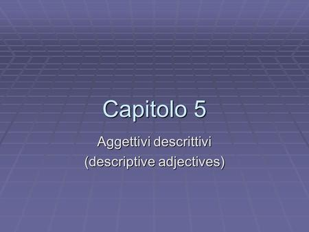 Aggettivi descrittivi (descriptive adjectives)
