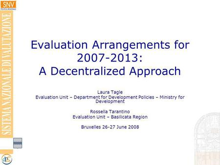 Evaluation Arrangements for 2007-2013: A Decentralized Approach Laura Tagle Evaluation Unit – Department for Development Policies – Ministry for Development.