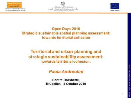 1 PROGRAMMA OPERATIVO NAZIONALE GOVERNANCE E ASSISTENZA TECNICA Open Days 2010 Strategic sustainable spatial planning assessment: towards territorial cohesion.