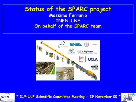 Status of the SPARC project Massimo Ferrario INFN-LNF On behalf of the SPARC team * 31 th LNF Scientific Committee Meeting - 29 November 05 *