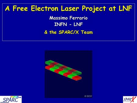 1 A Free Electron Laser Project at LNF Massimo Ferrario INFN - LNF & the SPARC/X Team.