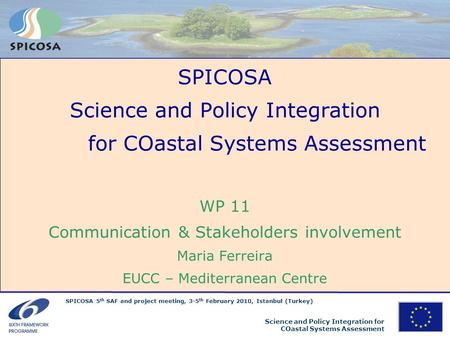 SPICOSA 5 th SAF and project meeting, 3-5 th February 2010, Istanbul (Turkey) Science and Policy Integration for COastal Systems Assessment SPICOSA Science.