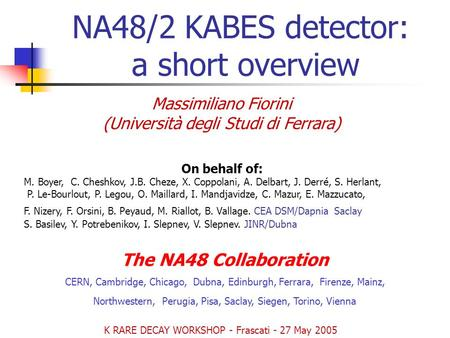 NA48/2 KABES detector: a short overview Massimiliano Fiorini (Università degli Studi di Ferrara) On behalf of: M. Boyer, C. Cheshkov, J.B. Cheze, X. Coppolani,