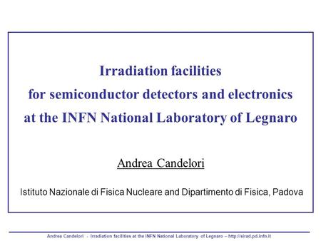 Andrea Candelori - Irradiation facilities at the INFN National Laboratory of Legnaro –  Irradiation facilities for semiconductor.