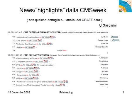 15 December 2008Pd meeting1 News/highlights dalla CMSweek ( con qualche dettaglio su analisi dei CRAFT data ) U.Gasparini.