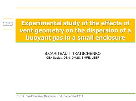 ICHS 4, San Francisco, California, USA, September 2011 Experimental study of the effects of vent geometry on the dispersion of a buoyant gas in a small.
