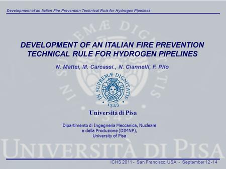 Development of an Italian Fire Prevention Technical Rule for Hydrogen Pipelines ICHS 2011 - San Francisco, USA - September 12 -14 DEVELOPMENT OF AN ITALIAN.
