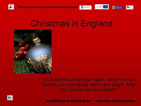 Christmas in England It is that time of the year again, when you are thankful for everything merry and bright. May this Christmas be a delight!