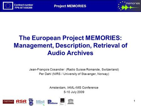 The European Project MEMORIES goals and first results Contract number FP6-IST-035300 Project MEMORIES Contract number FP6-IST-035300 The European Project.