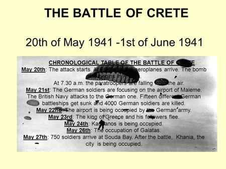 THE BATTLE OF CRETE 20th of May 1941 -1st of June 1941 CHRONOLOGICAL TABLE OF THE BATTLE OF CRETE May 20th: The attack starts. At 6:30 a.m. the aeroplanes.