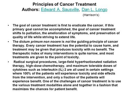 Principles of Cancer Treatment Authors: Edward A. Sausville, Dan L. Longo (Harrisons) Edward A. SausvilleDan L. Longo The goal of cancer treatment is first.